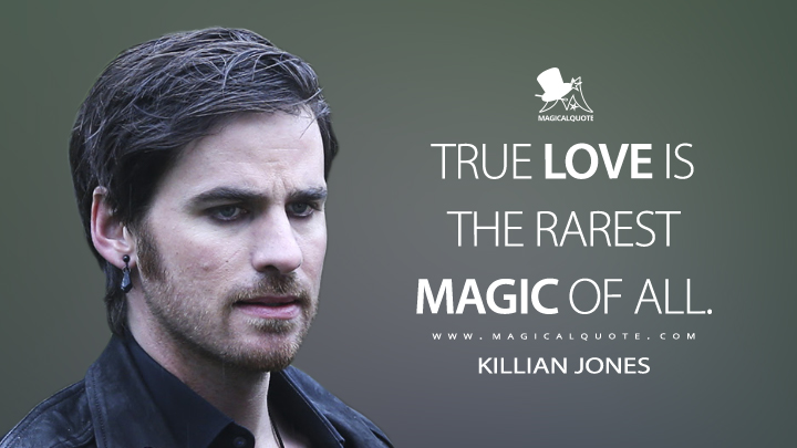 True love is the rarest magic of all. - Killian Jones (Once Upon a Time Quotes)