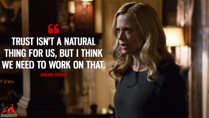 Trust isn't a natural thing for us, but I think we need to work on that. - Adalind Schade (Grimm Quotes)