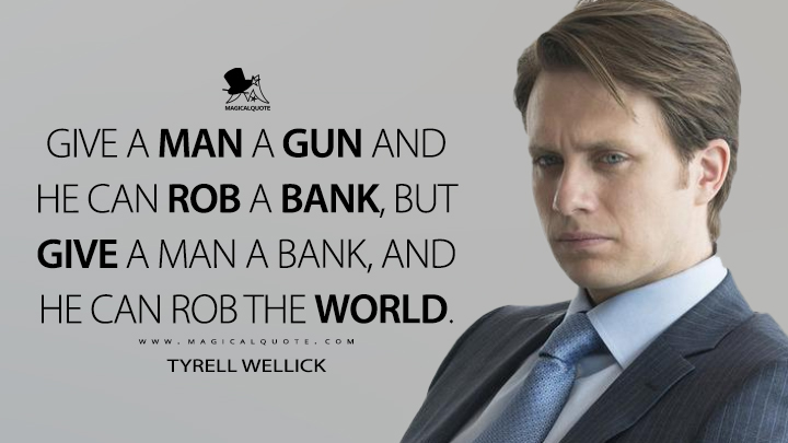 Tyrell Wellick Season 1 - Give a man a gun and he can rob a bank, but give a man a bank, and he can rob the world. (Mr. Robot Quotes)