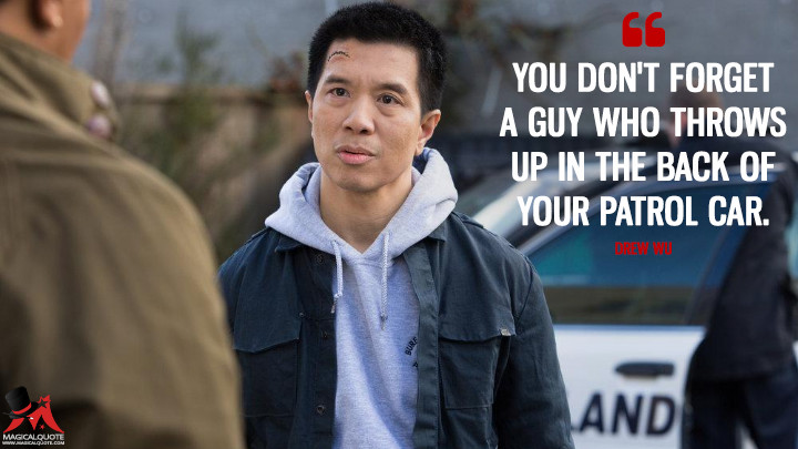 You don't forget a guy who throws up in the back of your patrol car. - Drew Wu (Grimm Quotes)