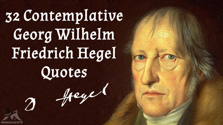 32 Contemplative Georg Wilhelm Friedrich Hegel Quotes