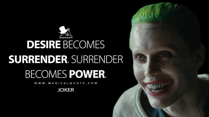 Desire becomes surrender. Surrender becomes power. - Joker (Suicide Squad Quotes)
