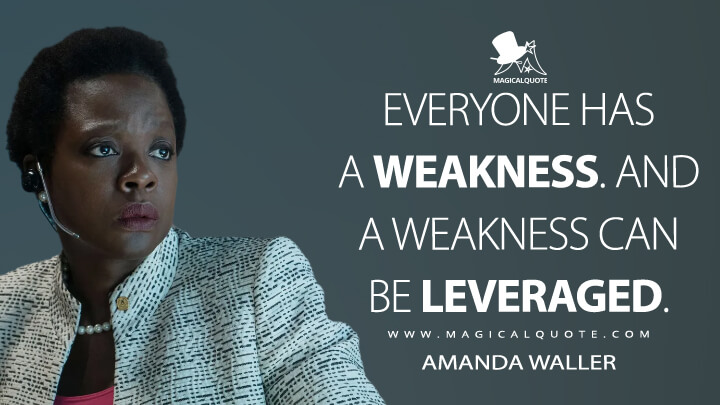 Everyone has a weakness. And a weakness can be leveraged. - Amanda Waller (Suicide Squad Quotes)