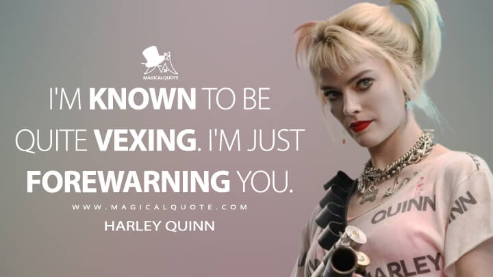 I'm known to be quite vexing. I'm just forewarning you. - Harley Quinn (Suicide Squad Quotes)