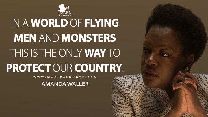In a world of flying men and monsters this is the only way to protect our country. - Amanda Waller (Suicide Squad Quotes)