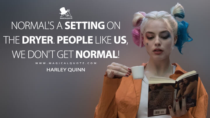 Normal's a setting on the dryer. People like us, we don't get normal! - Harley Quinn (Suicide Squad Quotes)