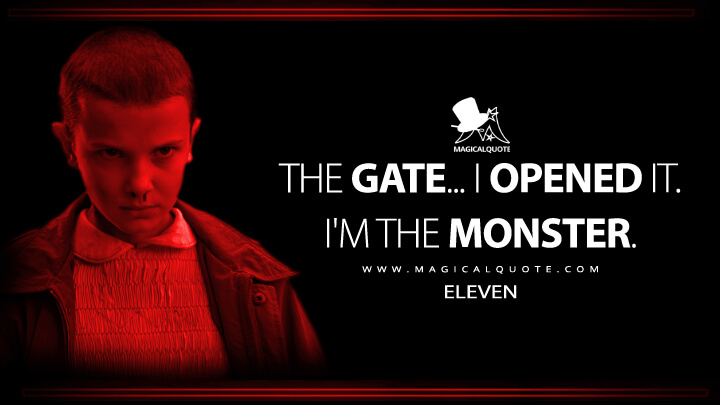 The gate... I opened it. I'm the monster. - Eleven (Stranger Things Quotes)