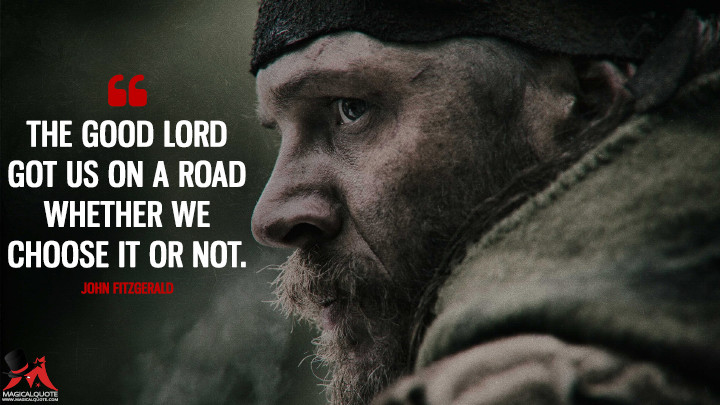The good lord got us on a road whether we choose it or not. - John Fitzgerald (The Revenant Quotes)