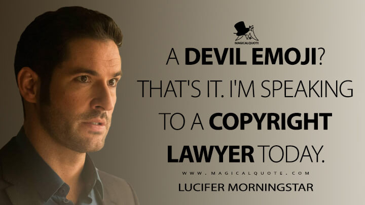 A devil emoji? That's it. I'm speaking to a copyright lawyer today. - Lucifer Morningstar (Lucifer Quotes)