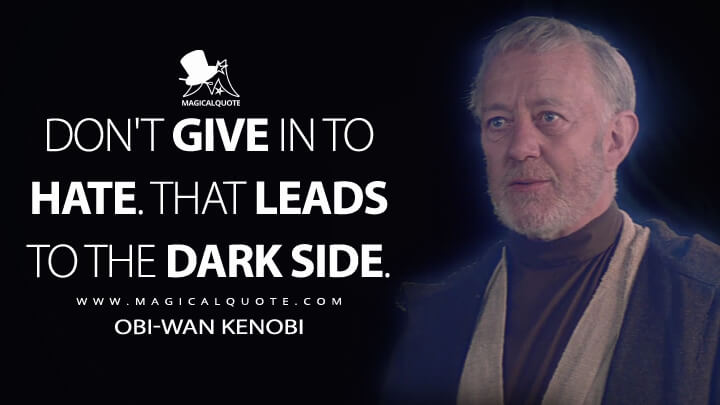 Don't give in to hate. That leads to the dark side. - Obi-Wan Kenobi (Star Wars: Episode V - The Empire Strikes Back Quotes)