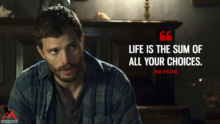 """""""Life is the sum of all your choices."""" - Paul Spector (The Fall Quotes)"""