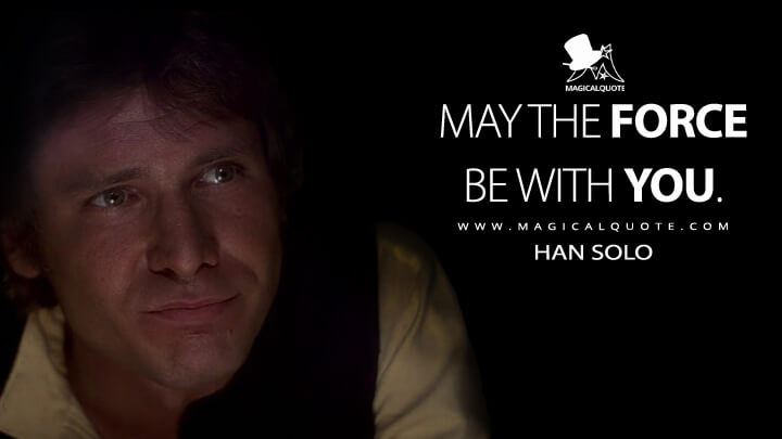 May the Force be with you. - Han Solo (Star Wars: Episode IV - A New Hope Quotes)
