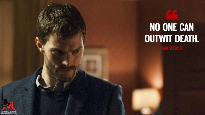 No one can outwit death. - Paul Spector (The Fall Quotes)