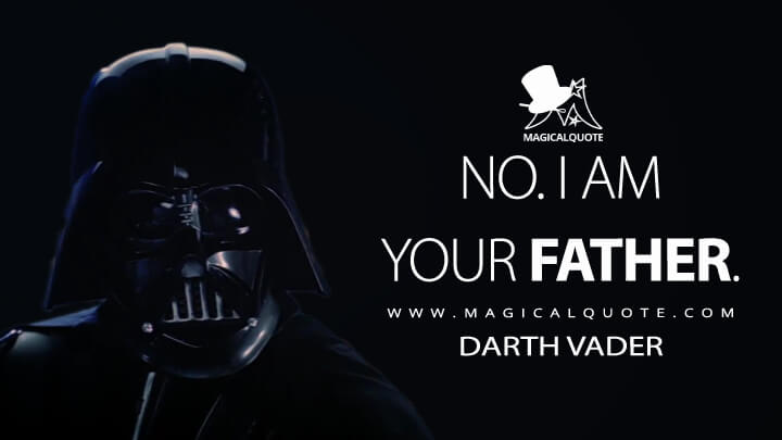 No. I am your father. - Darth Vader (Star Wars: Episode V - The Empire Strikes Back Quotes)
