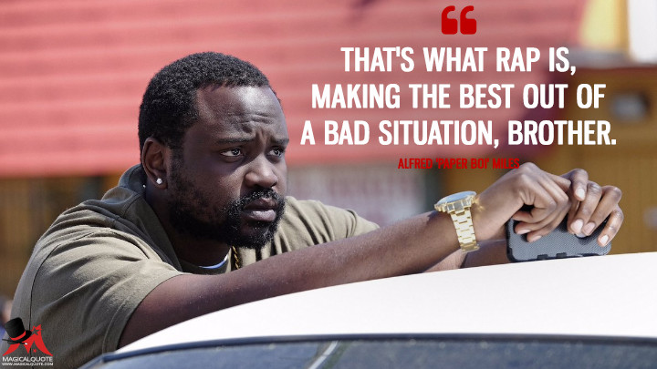 That's what rap is, making the best out of a bad situation, brother. - Alfred 'Paper Boi' Miles (Atlanta Quotes)