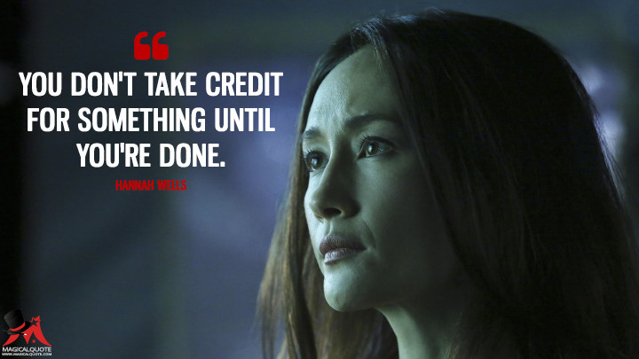 You don't take credit for something until you're done. - Hannah Wells (Designated Survivor Quotes)