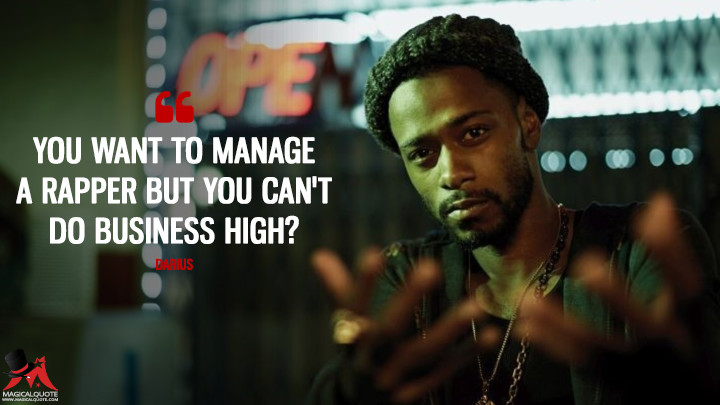You want to manage a rapper but you can't do business high? - Darius (Atlanta Quotes)
