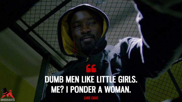 Dumb men like little girls. Me? I ponder a woman. - Luke Cage (Luke Cage Quotes)