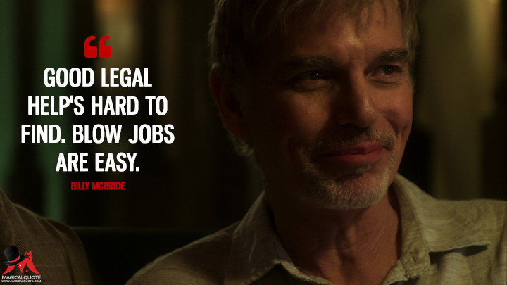 Good legal help's hard to find. Blow jobs are easy. - Billy McBride (Goliath Quotes)