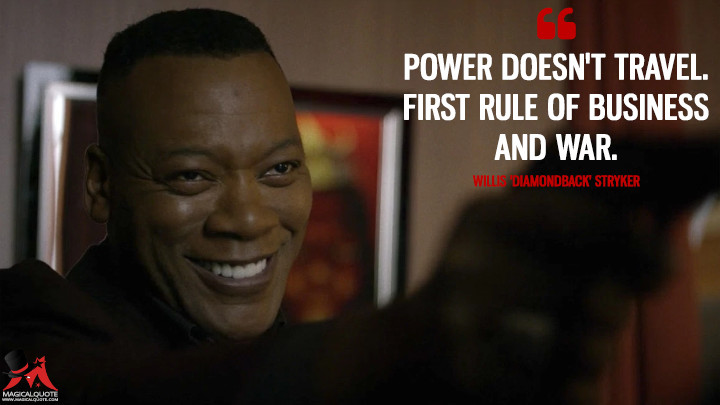 Power doesn't travel. First rule of business and war. - Willis 'Diamondback' Stryker (Luke Cage Quotes)