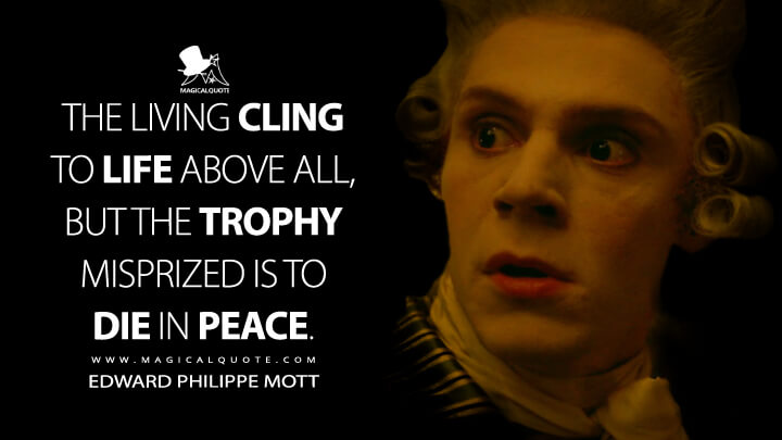The living cling to life above all, but the trophy misprized is to die in peace. - Edward Philippe Mott (American Horror Story Quotes)