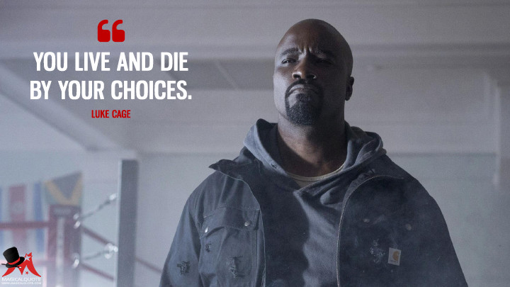 You live and die by your choices. - Luke Cage (Luke Cage Quotes)