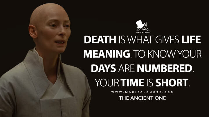 Death is what gives life meaning. To know your days are numbered. Your time is short. - The Ancient One (Doctor Strange Quotes)