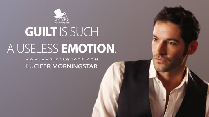 Guilt is such a useless emotion. - Lucifer Morningstar (Lucifer Quotes)