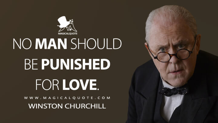 No man should be punished for love. - Winston Churchill (The Crown Quotes)