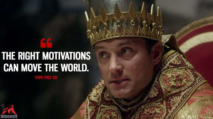 The right motivations can move the world. - Pope Pius XIII (The Young Pope Quotes)