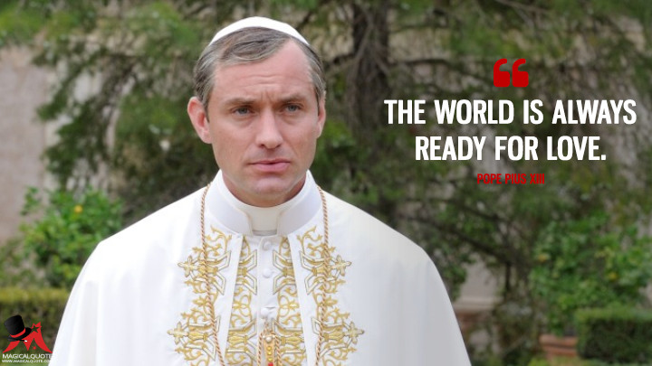 The world is always ready for love. - Pope Pius XIII (The Young Pope Quotes)