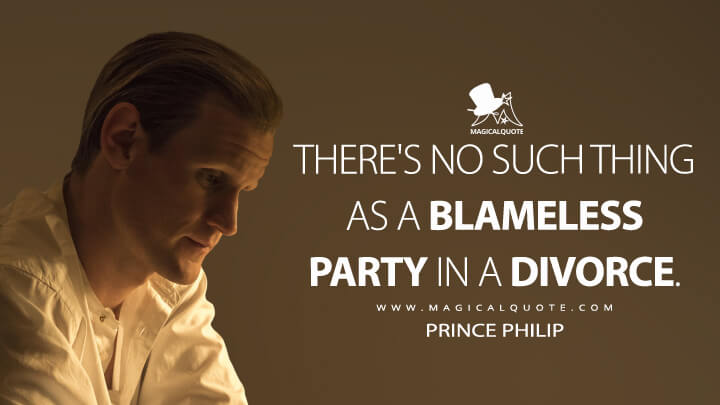 There's no such thing as a blameless party in a divorce. - Philip Mountbatten (The Crown Quotes)