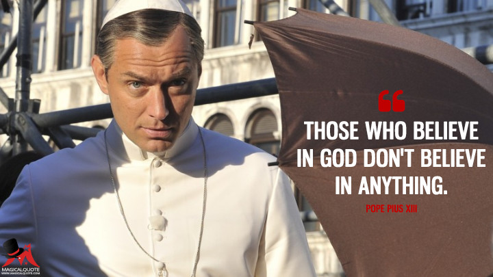 Those who believe in God don't believe in anything. - Pope Pius XIII (The Young Pope Quotes)