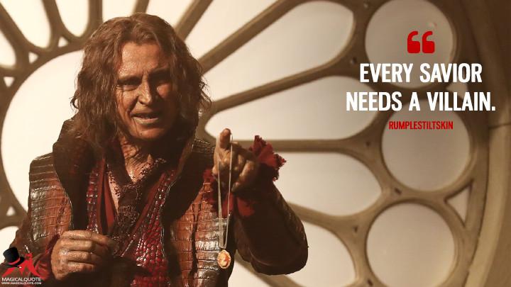 Every savior needs a villain. - Rumplestiltskin (Once Upon a Time Quotes)