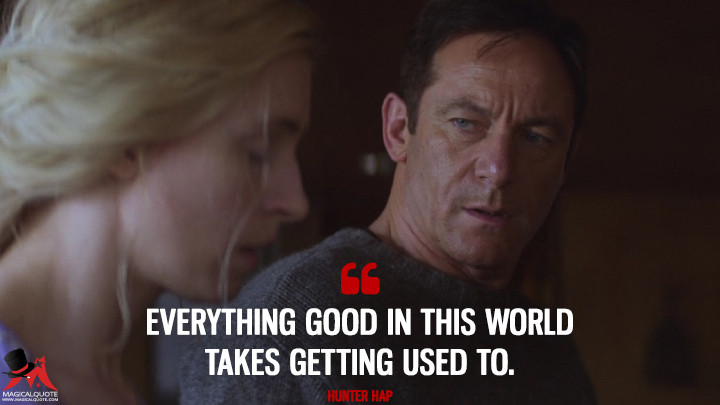 Everything good in this world takes getting used to. - Hunter Hap (The OA Quotes)