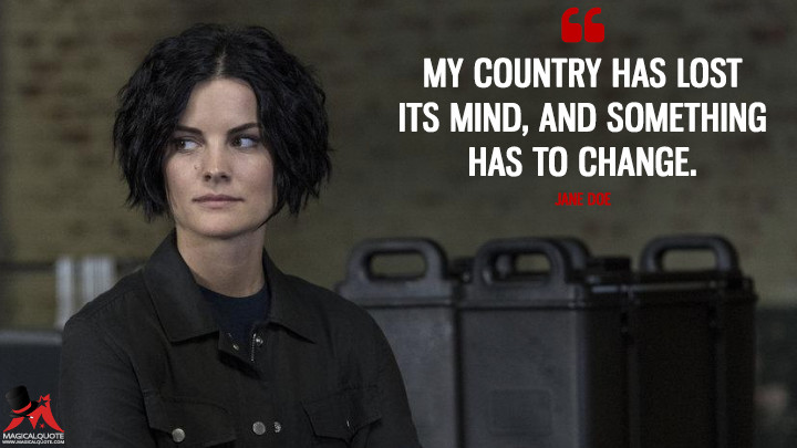 My country has lost its mind, and something has to change. - Jane Doe (Blindspot Quotes)
