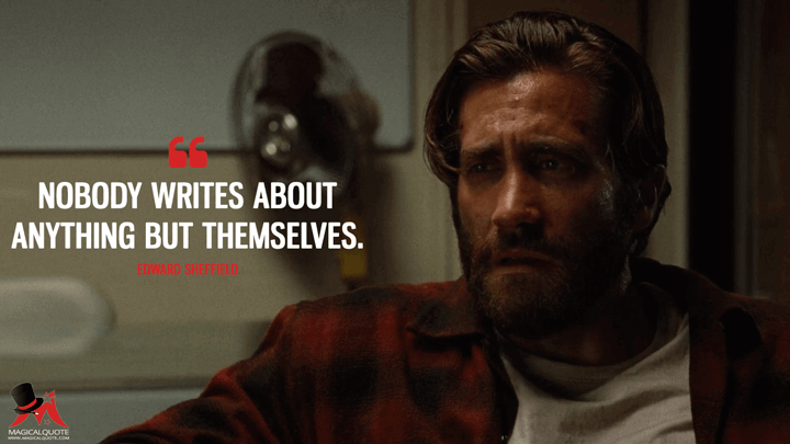 Nobody writes about anything but themselves. - Edward Sheffield (Nocturnal Animals Quotes)