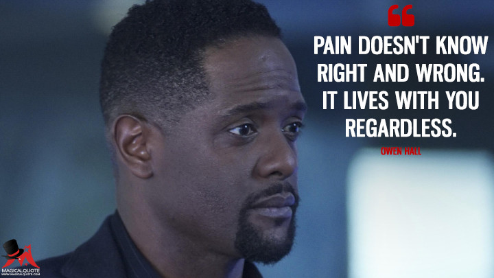 Pain doesn't know right and wrong. It lives with you regardless. - Owen Hall (Quantico Quotes)