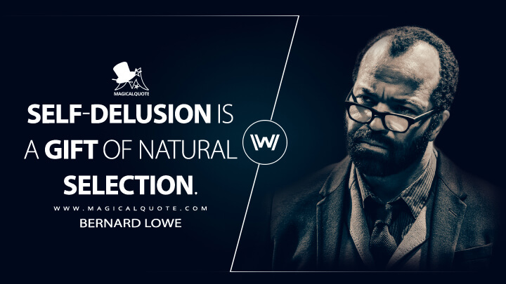 Self-delusion is a gift of natural selection. - Bernard Lowe (Westworld Quotes)