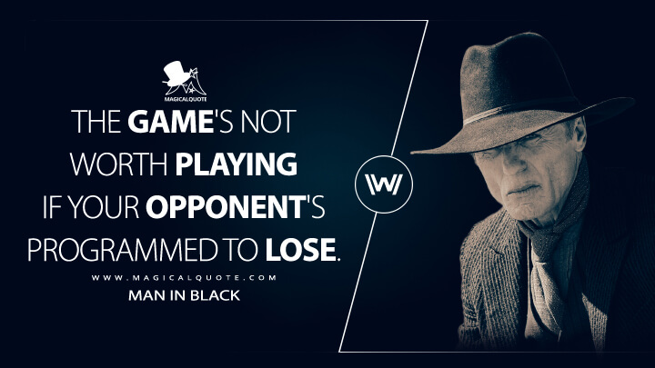 The game's not worth playing if your opponent's programmed to lose. - Man In Black (Westworld Quotes)