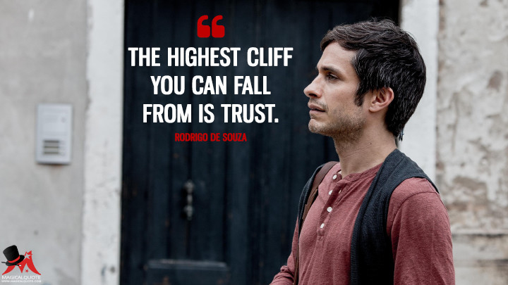 The highest cliff you can fall from is trust. - Rodrigo de Souza (Mozart in the Jungle Quotes)