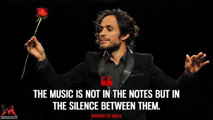 The music is not in the notes but in the silence between them. - Rodrigo de Souza (Mozart in the Jungle Quotes)