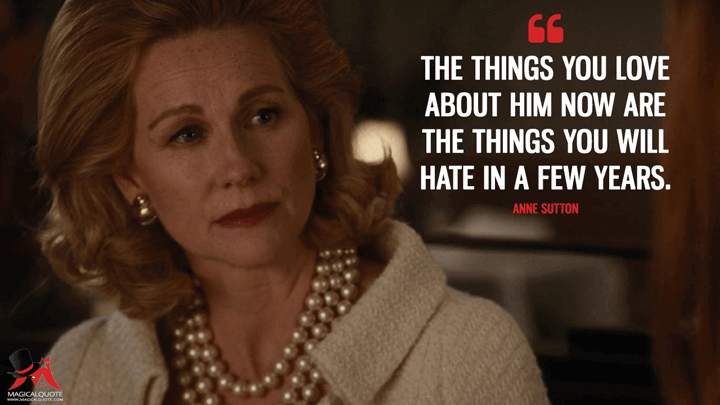 The things you love about him now are the things you will hate in a few years. - Anne Sutton (Nocturnal Animals Quotes)