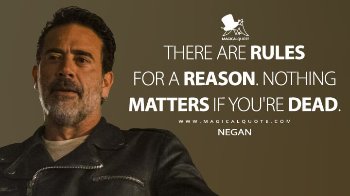 There are rules for a reason. Nothing matters if you're dead. - Negan (The Walking Dead Quotes)