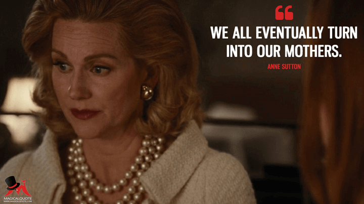 We all eventually turn into our mothers. - Anne Sutton (Nocturnal Animals Quotes)