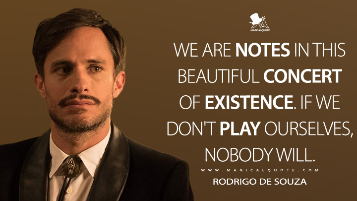 We are notes in this beautiful concert of existence. If we don't play ourselves, nobody will. - Rodrigo de Souza (Mozart in the Jungle Quotes)