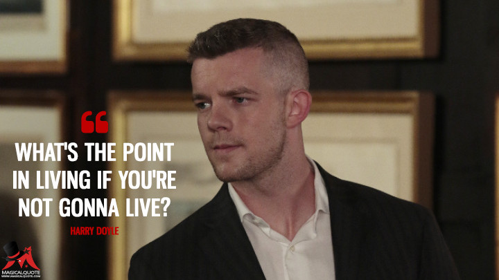 What's the point in living if you're not gonna live? - Harry Doyle (Quantico Quotes)