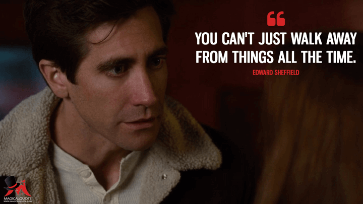 You can't just walk away from things all the time. - Edward Sheffield (Nocturnal Animals Quotes)