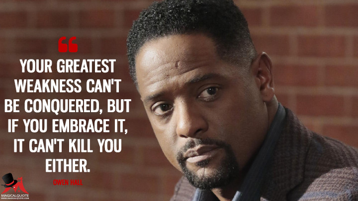 Your greatest weakness can't be conquered, but if you embrace it, it can't kill you either. - Owen Hall (Quantico Quotes)