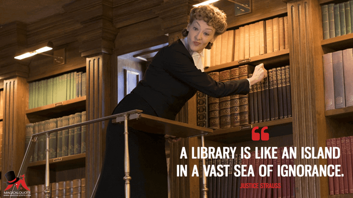 A library is like an island in a vast sea of ignorance. - Justice Strauss (A Series of Unfortunate Events Quotes)